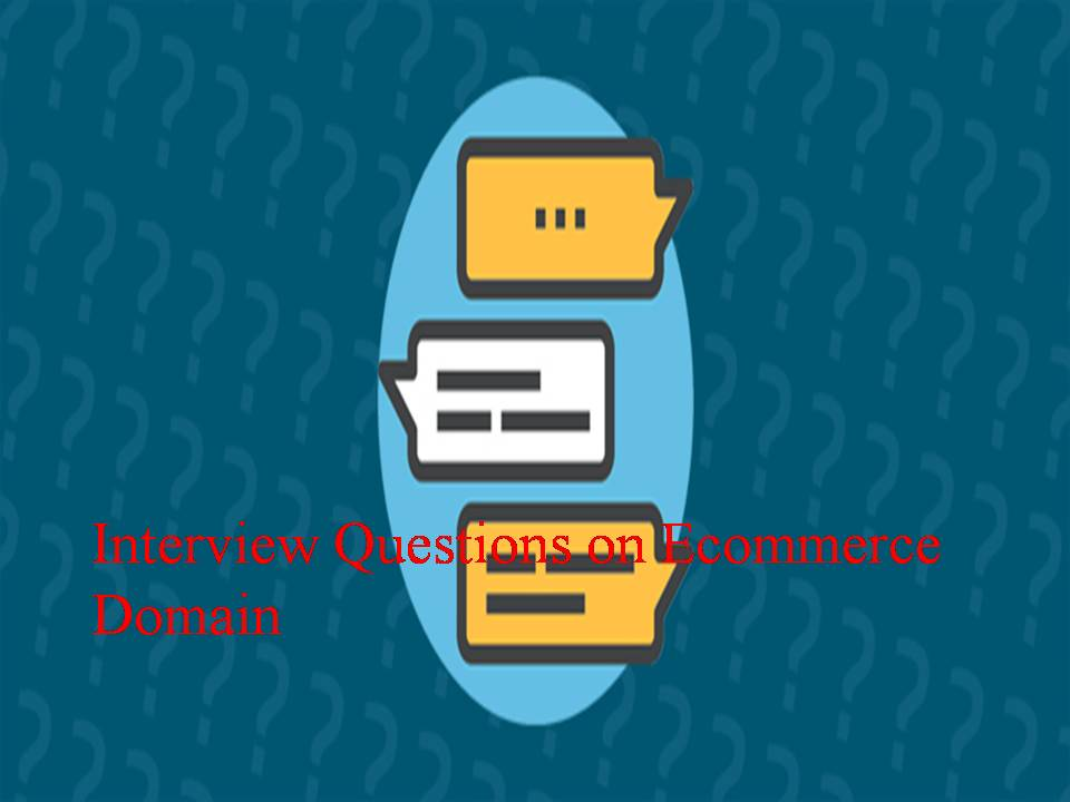 Interview Questions on Ecommerce Domain - Software Testing