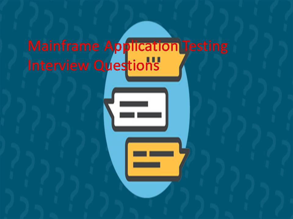 Mainframe Application Testing Interview Questions - Software