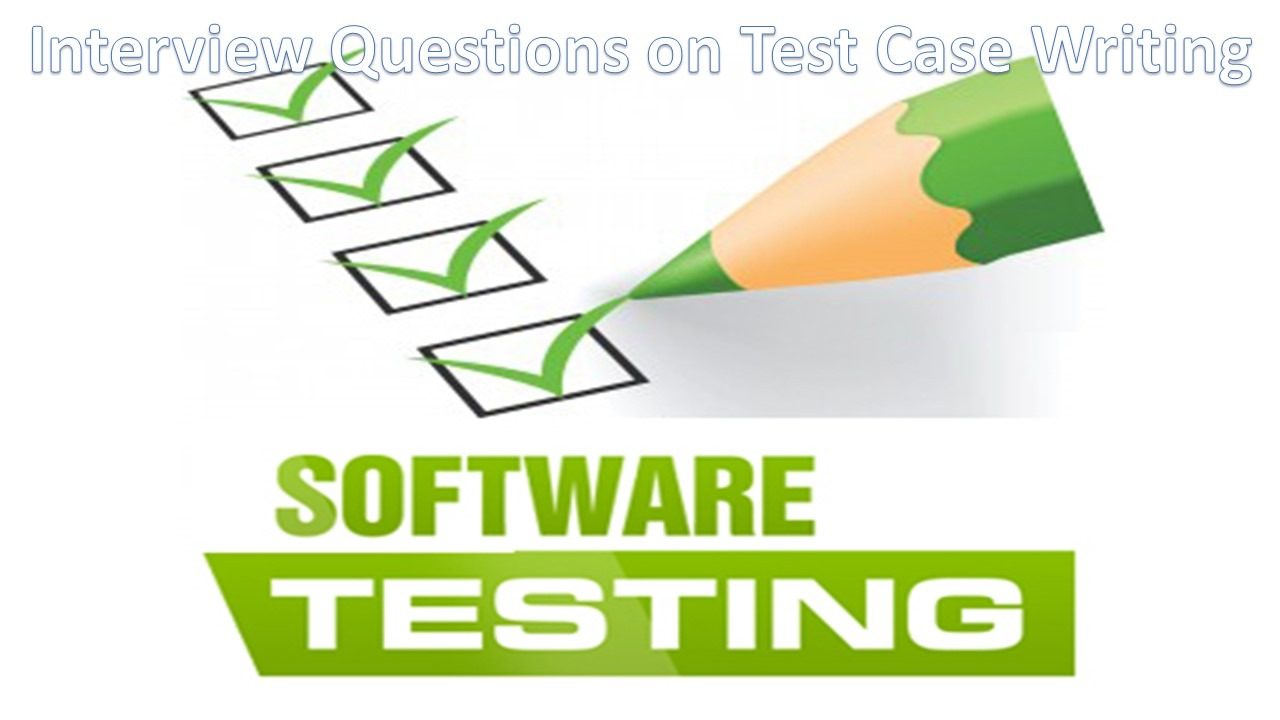 Interview Questions on Test Case Writing