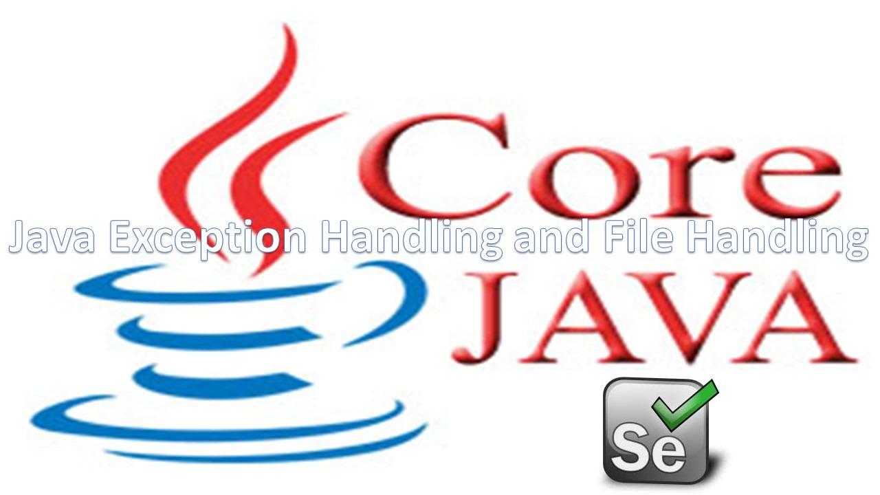 Java Exception Handling, File Handling