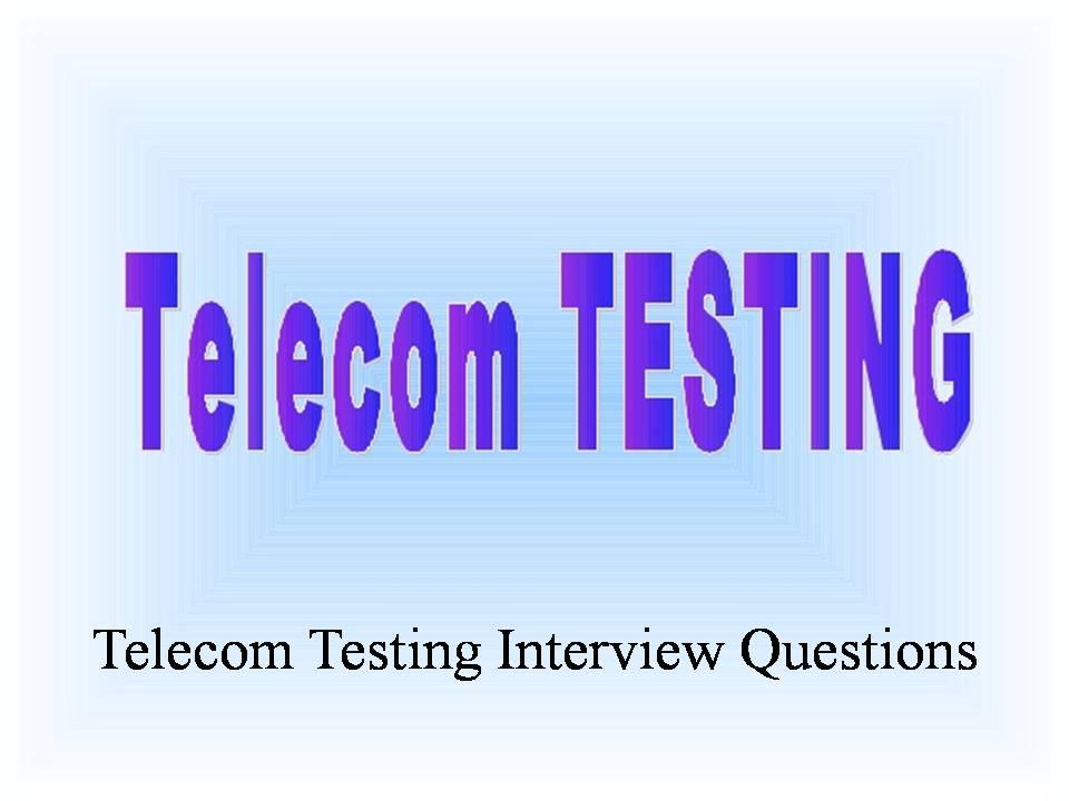 Telecom Testing Interview Questions
