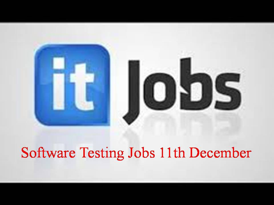 Software Testing Jobs 11th December